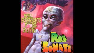 Rob Zombie - Well, Everybody's Fucking In A U.F.O