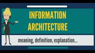 What is INFORMATION ARCHITECTURE? What does INFORMATION ARCHITECTURE mean?