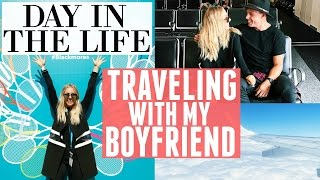 Not So Ordinary Day In The Life | Traveling With A New Boyfriend