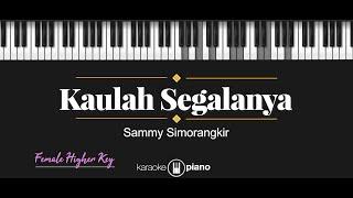 Kaulah Segalanya - Sammy Simorangkir (KARAOKE PIANO - FEMALE HIGHER KEY)