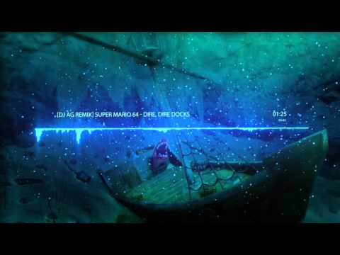Super Mario 64 - Dire, Dire Docks (DJ AG Remix)