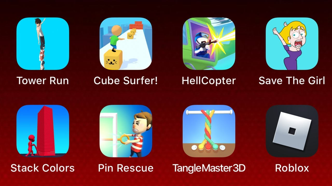 Tower Run,Cube Surfer,HellCopter,Save The Girl,Stack Colors,Pin Rescue,Tangle Master 3d,Roblox