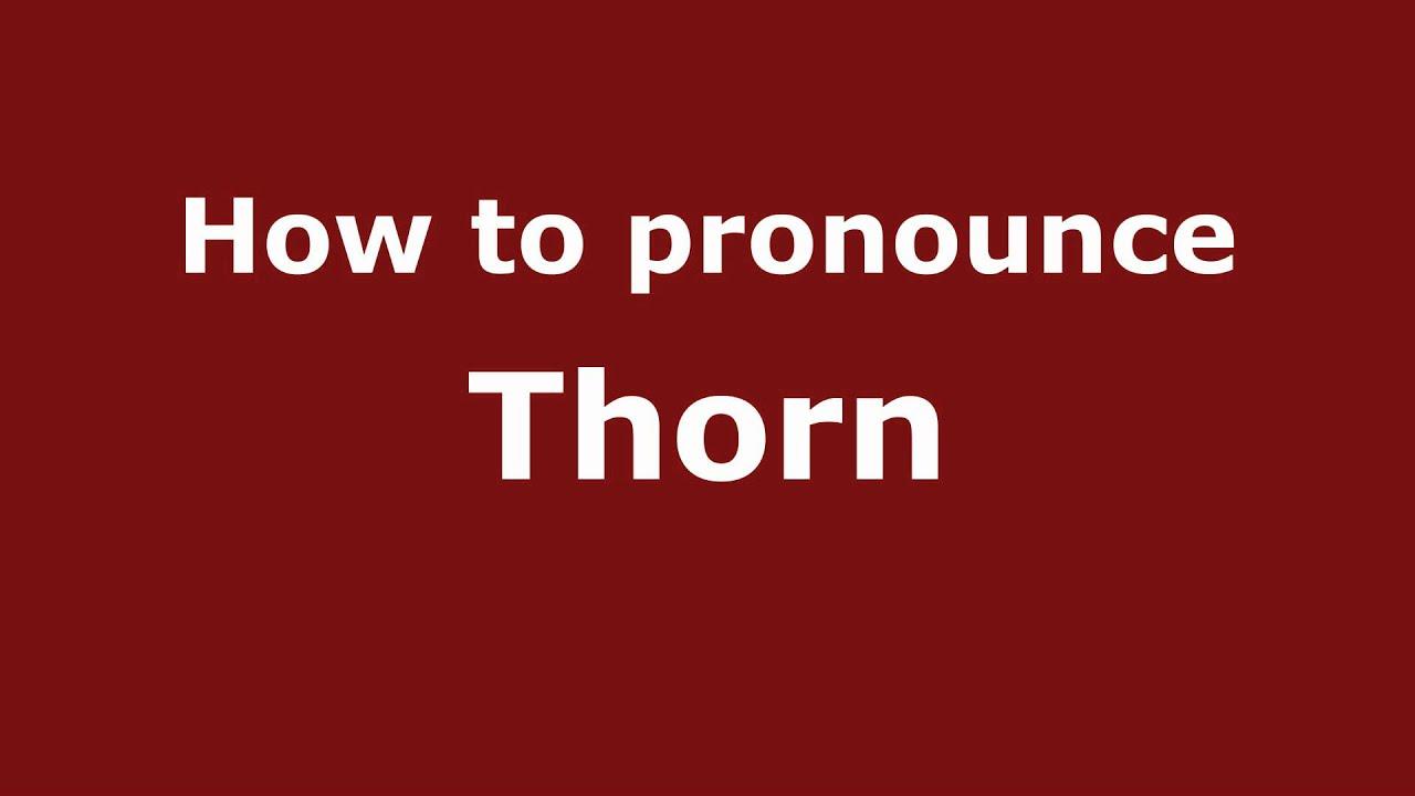 How to Pronounce Thorn - PronounceNames.com