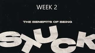 """The benefits of being stuck. God's promises  FEB 14 2021"