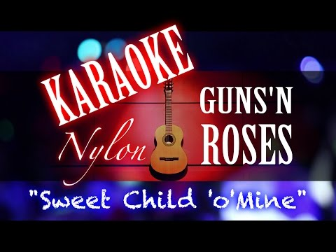 SWEET CHILD O' MINE - Guns n' Roses - KARAOKE NYLON