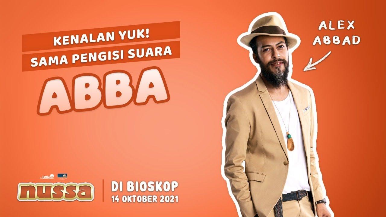 Download KENALAN YUK SAMA PENGISI SUARA ABBA, ALEX ABBAD   FILM NUSSA DI BIOSKOP 14 OKTOBER 2021
