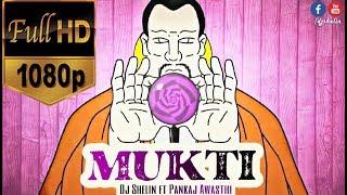 MUKTI - Dj Shelin ft Pankaj Awasthi ( Full HD Video )