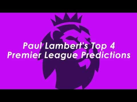Paul Lambert's Top 4 Premier League Predictions