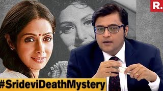 How Did Sridevi Die? #SrideviDeathMystery | The Debate With Arnab Goswami