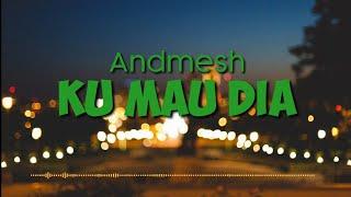 Andmesh - Kumau Dia || Lirik