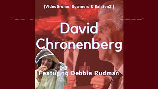 eXisteZ, Scanners, Videodrome and David Cronenberg with Debbie Rudman