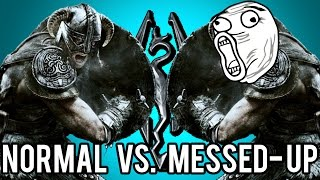 Normal Skyrim vs. Messed-Up Skyrim