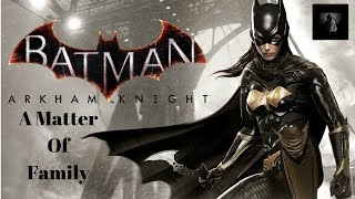 Batman Arkham Knight | A Matter Of Family ( Full DLC )