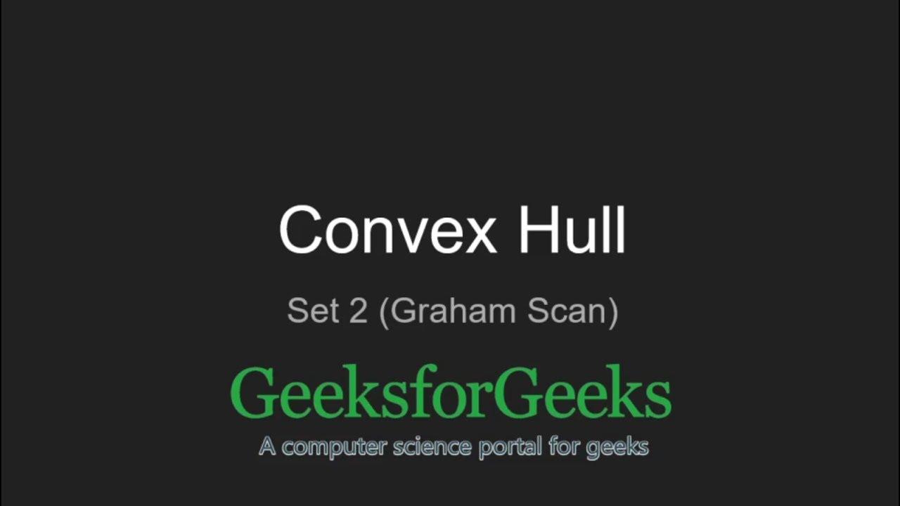 Convex Hull | Set 2 (Graham Scan) - GeeksforGeeks
