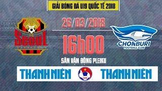 FULL | Seoul FC vs Chonburi FC | U19 Quốc tế 2018