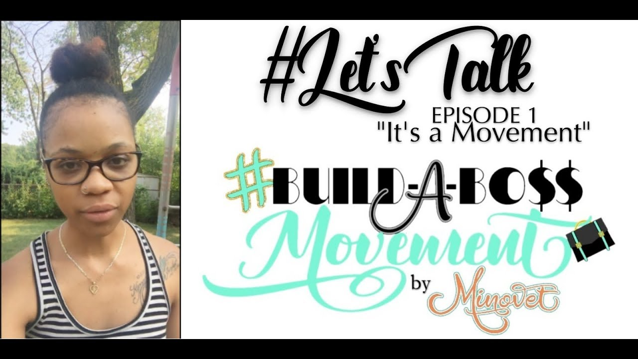 #Let'sTalk with Minovet: Episode #1 | It's A Movement (#BuildABoss Movement)