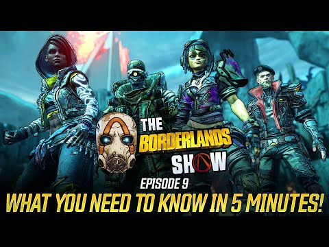 The Borderlands Show: Episode 9 - What You Need to Know in 5 Minutes!
