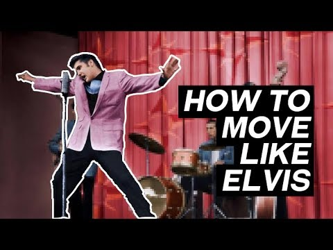 HOW TO MOVE LIKE ELVIS