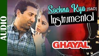 Instrumental Version : Sochna Kya | Ghayal | Sunny Deol & Meenakshi Seshadri | 90's Hindi Sad Song