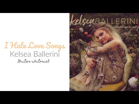 I Hate Love Songs - Kelsea Ballerini // Guitar Tutorial