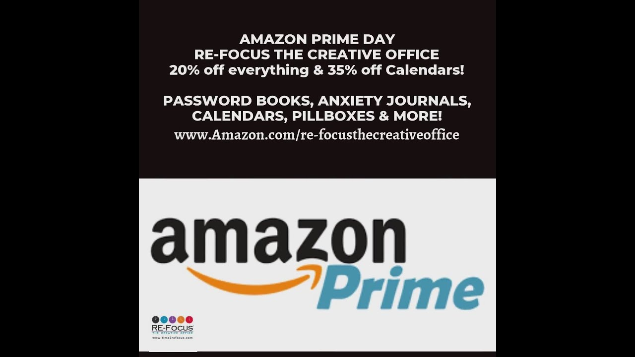 Amazon Prime Day! 20% off all products 35% off Calendars! www.amazon.com/re-focusthecreativeoffice