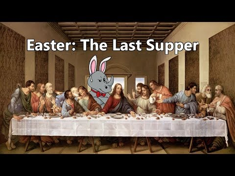 Easter Part 1 - The Last Supper