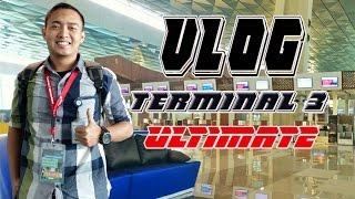 Vlog - Review Terminal 3 ultimate soekarno hatta Airport