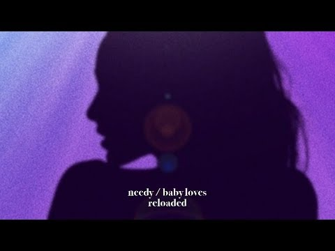 Download Ariana Grande - Needy / Baby Loves (Reloaded)