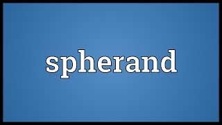 Spherand Meaning