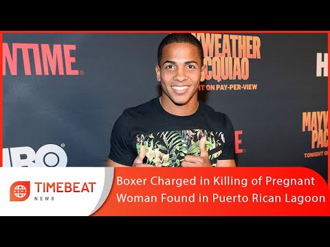 Breaking News 3 May, 21 | Boxer Charged in Killing of Pregnant Woman Found in Puerto Rican Lagoon |