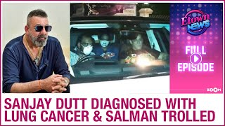 Sanjay Dutt diagnosed with lung cancer | Salman Khan trolled | E-Town News full episode
