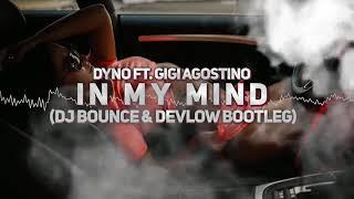 Dynoro & Gigi DAgostino - In My Mind (DJ Bounce & Devlow BOOTLEG)