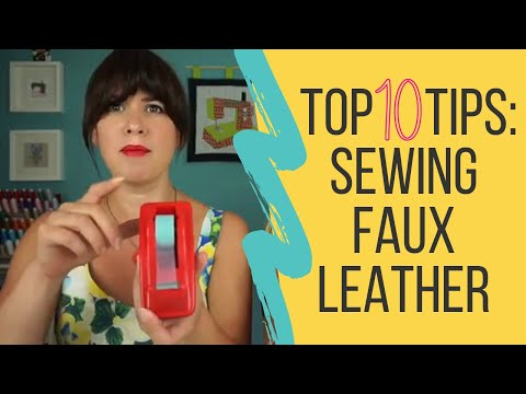 Top 10 Tips - Sewing  Faux Leather