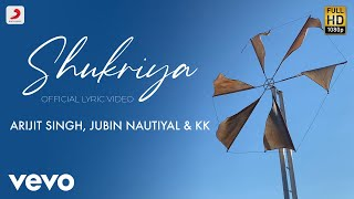 Shukriya - Official Lyric Video | Arijit Singh | Jubin Nautiyal | KK | Jeet Gannguli