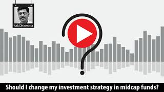 Should I change my investment strategy in midcap funds?