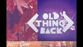 Brett Gray Music - Old Thing Back - Lyric Video