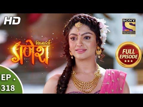 Vighnaharta Ganesh - Ep 318 - Full Episode - 8th November, 2018