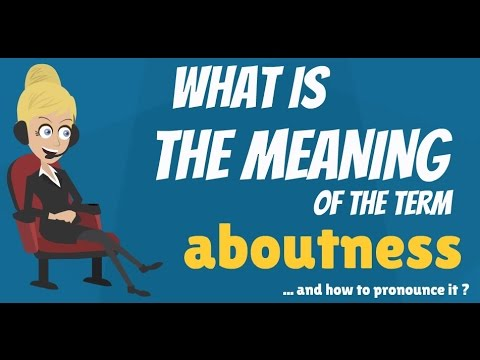What is ABOUTNESS? What does ABOUTNESS mean? ABOUTNESS meaning, definition & explanation