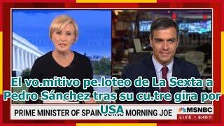 El vo.mitivo pe.loteo de La Sexta a Pedro Sánchez tras su cu.tre gira por USA