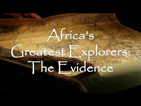 Africa's Greatest Explorers: The Evidence