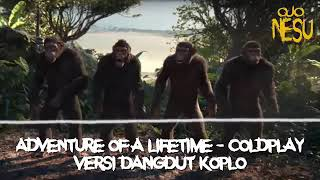 Adventure Of A Lifetime Coldplay Versi Dangdut Koplo
