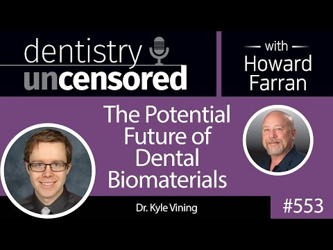 553 The Potential Future of Dental Biomaterials with Kyle Vining : Dentistry Uncensored