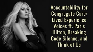YouTube動画:Accountability for Congregate Care with Paris Hilton, Breaking Code Silence, and Think of Us