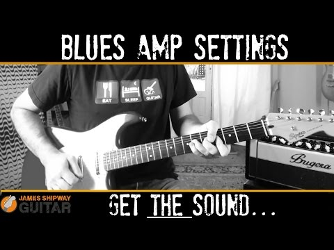 Guitar Amp Settings - Set Up Your Guitar Amp For a Great Blues Sound