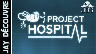 [FR] Jay Découvre : Project Hospital - Gameplay 1080p