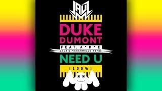 Duke Dumont - Need U (100%) (Jauz x Marshmello Remix)