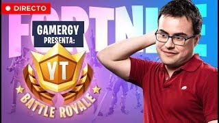 TORNEO DE YOUTUBERS DE FORTNITE DESDE GAMERGY   #YTBattleRoyale