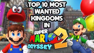 Top 10 Most Wanted Kingdoms in Super Mario Odyssey 2