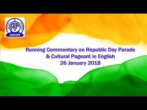 Running Commentary on Republic Day Parade and Cultural Pageant : 26 January  2018