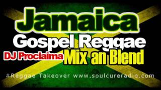 Jamaica Gospel Reggae Mix an Blend Mixed by  DJ Proclaima Reggae Takeover